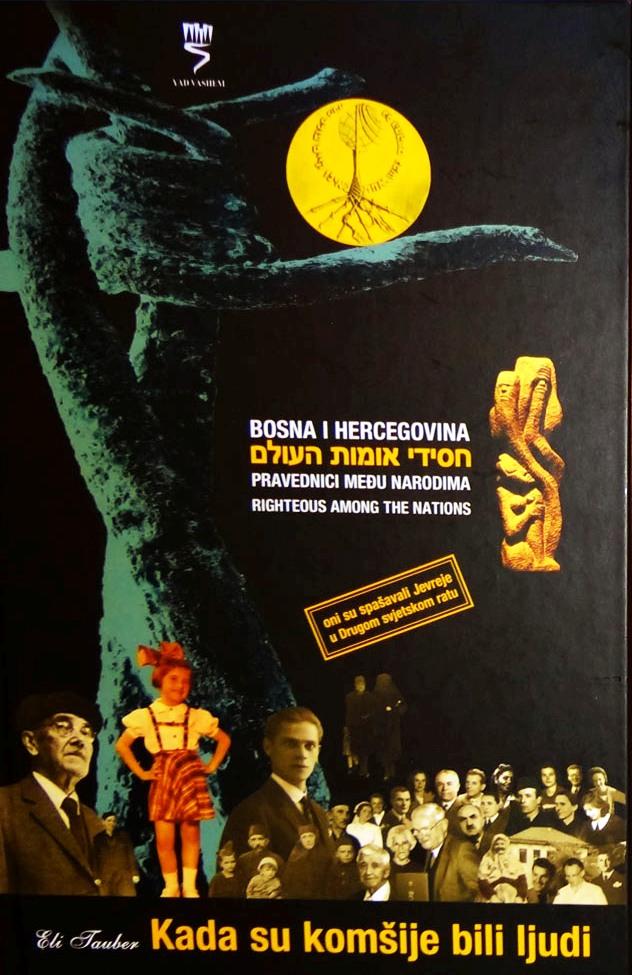 Eli Tauber, Kada su komšije bili ljudi – Monografija o ljudima koji su spašavali Jedvreje Bosne i Hercegovine u Drugom svjetskom ratu, Institiut za istraživanje zločina protiv čovječnosti i međunarodnog prava, Sarajevo, 2008